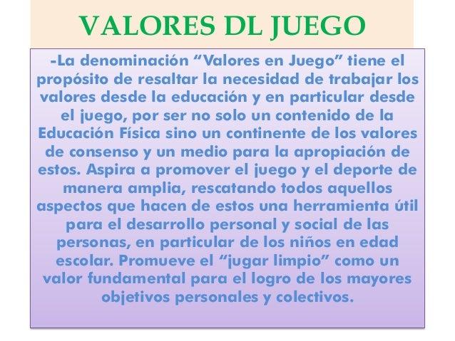 """VALORES DL JUEGO -La denominación """"Valores en Juego"""" tiene el propósito de resaltar la necesidad de trabajar los valores d..."""