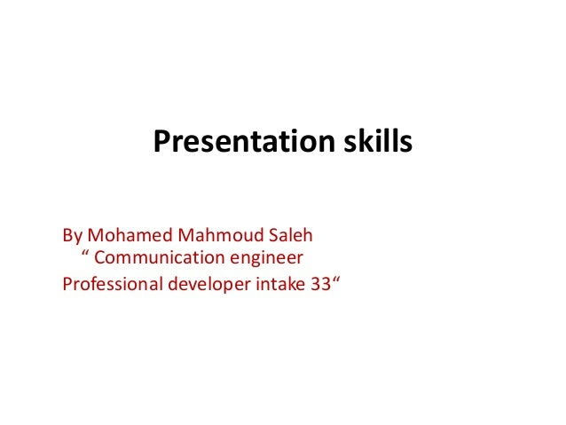 "Presentation skillsBy Mohamed Mahmoud Saleh  "" Communication engineerProfessional developer intake 33"""