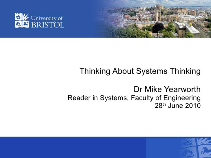 Thinking About Systems Thinking Dr Mike Yearworth Reader in Systems, Faculty of Engineering 28 th  June 2010