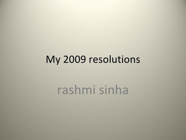 My 2009 Resolutions Rashmi Sinha