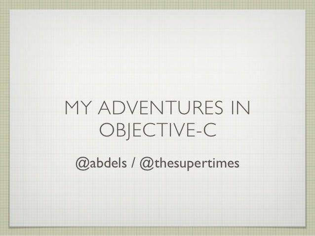 MY ADVENTURES IN   OBJECTIVE-C@abdels / @thesupertimes