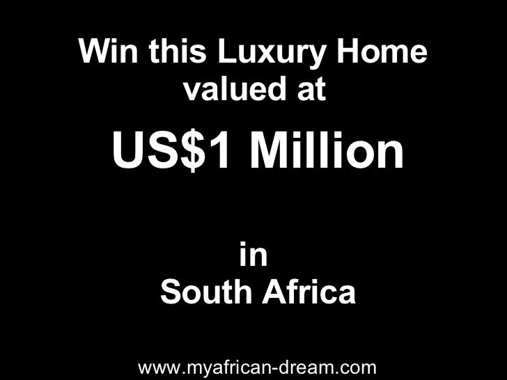 www.myafrican-dream.com Win this Luxury Home  valued at   US$1 Million in  South Africa