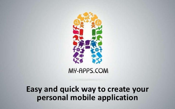 Easy and quick way to create your   personal mobile application