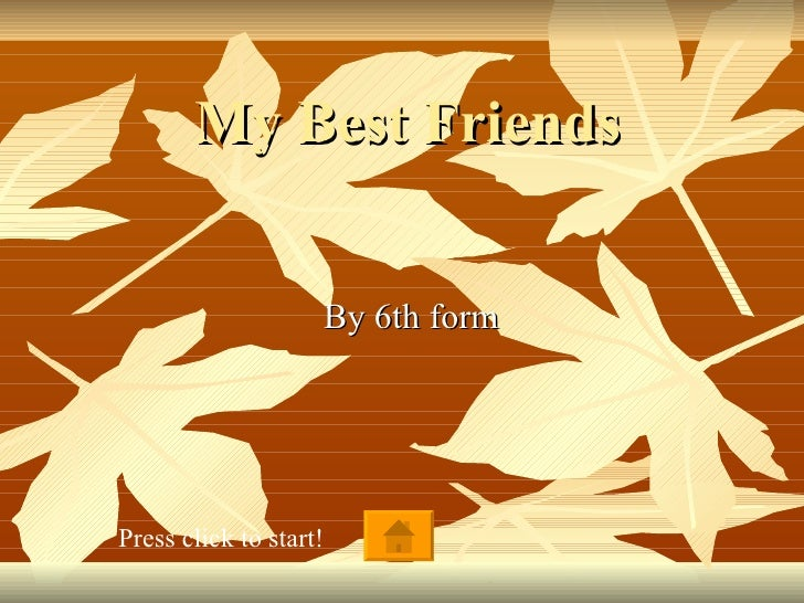 My Best Friends By 6th form Press click to start!