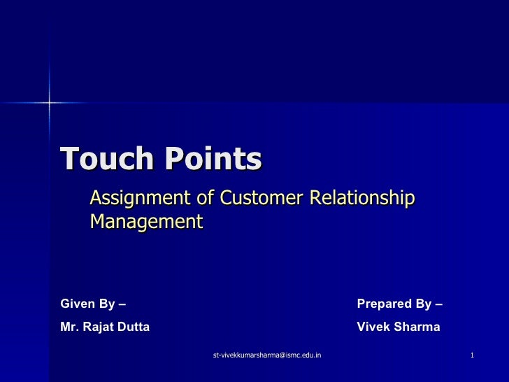 Touch Points Assignment of Customer Relationship Management Given By –  Mr. Rajat Dutta Prepared By –  Vivek Sharma