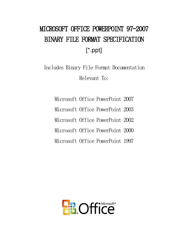 MICROSOFT OFFICE POWERPOINT 97-2007 BINARY FILE FORMAT SPECIFICATION                  [*.ppt] Includes Binary File Format ...