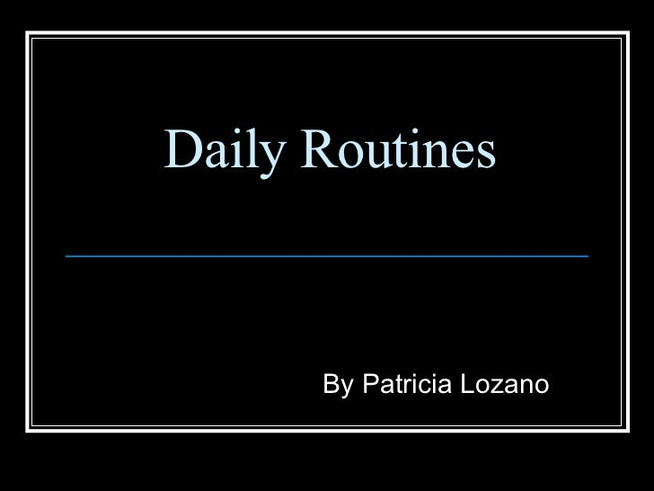 Daily Routines By Patricia Lozano