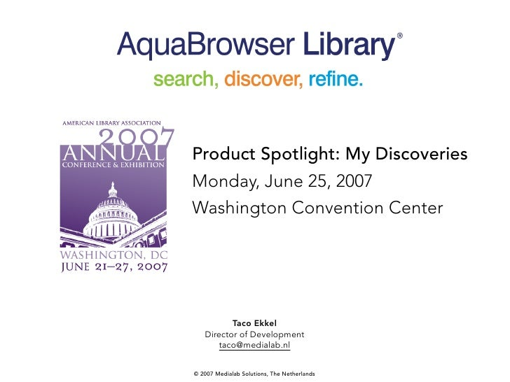Product Spotlight: My Discoveries Monday, June 25, 2007 Washington Convention Center               Taco Ekkel    Director ...