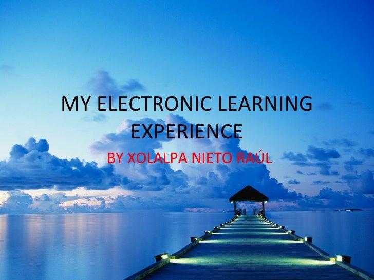 MY ELECTRONIC LEARNING EXPERIENCE BY XOLALPA NIETO RAÚL