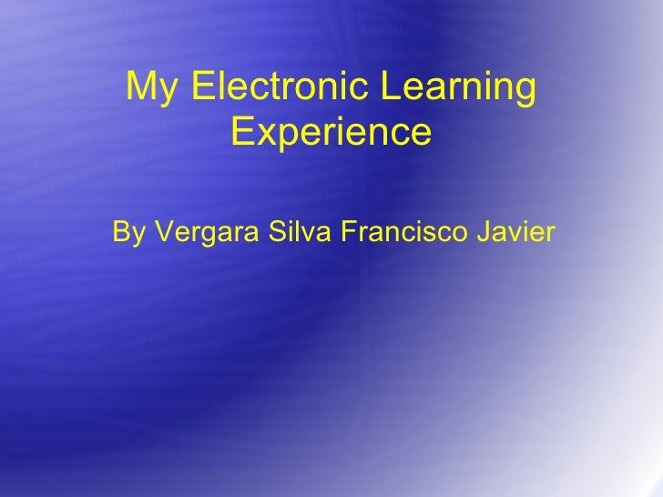 My Electronic Learning Experience By Vergara Silva Francisco Javier