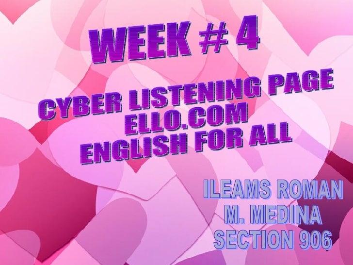 WEEK # 4 CYBER LISTENING PAGE ELLO.COM ENGLISH FOR ALL ILEAMS ROMAN M. MEDINA SECTION 906