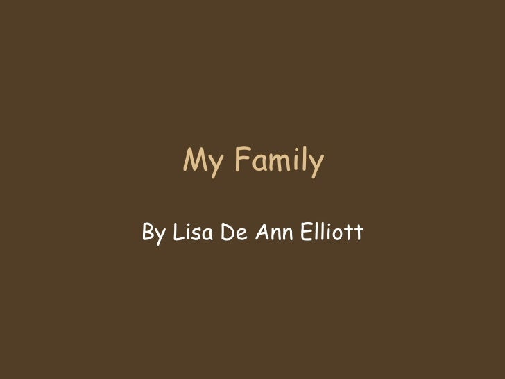 My Family By Lisa De Ann Elliott