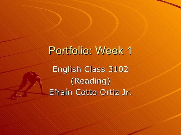 Portfolio: Week 1 English Class 3102 (Reading) Efraín Cotto Ortiz Jr.