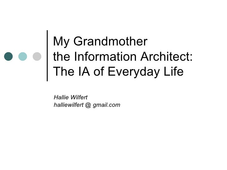 My Grandmother the Information Architect: The IA of Everyday Life