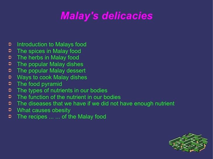 Malay's delicacies <ul><li>Introduction to Malays food </li></ul><ul><li>The spices in Malay food </li></ul><ul><li>The he...