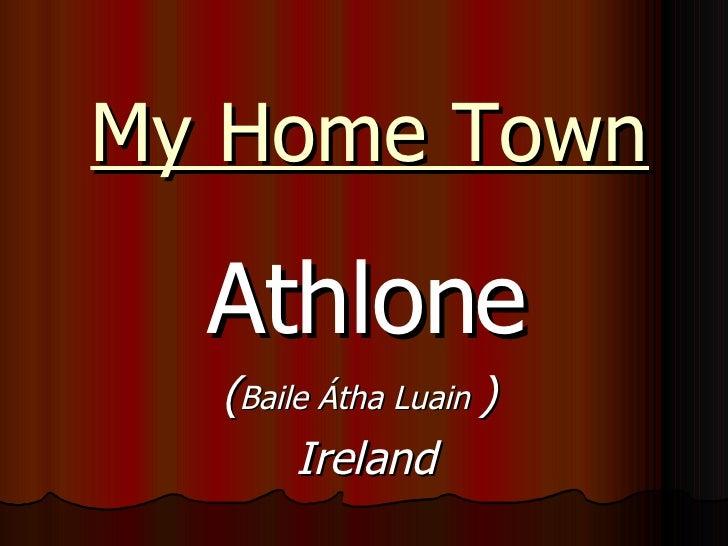 My Home Town Athlone ( Baile Átha Luain   )  Ireland