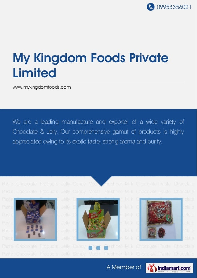 09953356021A Member ofMy Kingdom Foods PrivateLimitedwww.mykingdomfoods.comChocolate Products Jelly Candy Mouth Freshner M...