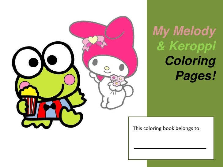 My Melody         & Keroppi          Coloring            Pages!    This coloring book belongs to: