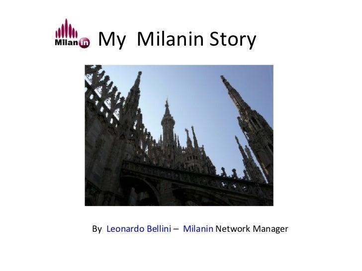 My  Milanin Story <ul><li>By  Leonardo Bellini  –  Milanin  Network Manager </li></ul>