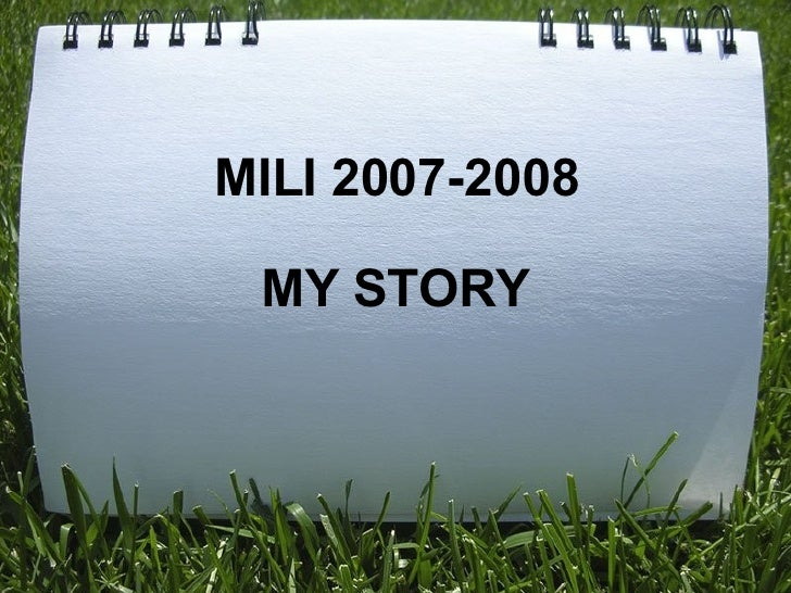 MILI 2007-2008  MY STORY