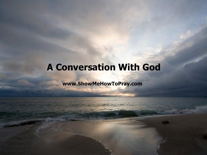 A Conversation With God www.ShowMeHowToPray.com