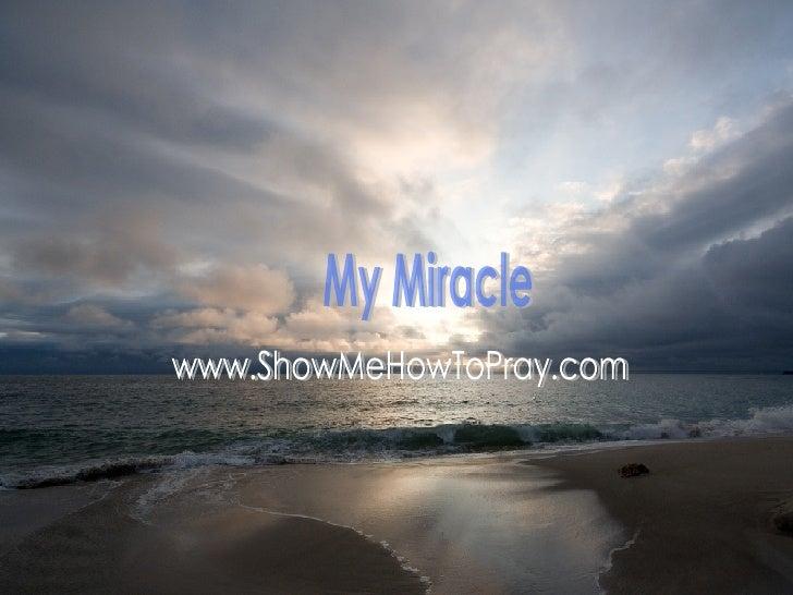 My Miracle www.ShowMeHowToPray.com