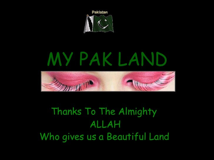 MY PAK LAND Thanks To The Almighty  ALLAH Who gives us a Beautiful Land
