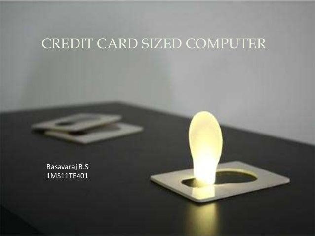 CREDIT CARD SIZED COMPUTER Basavaraj B.S 1MS11TE401