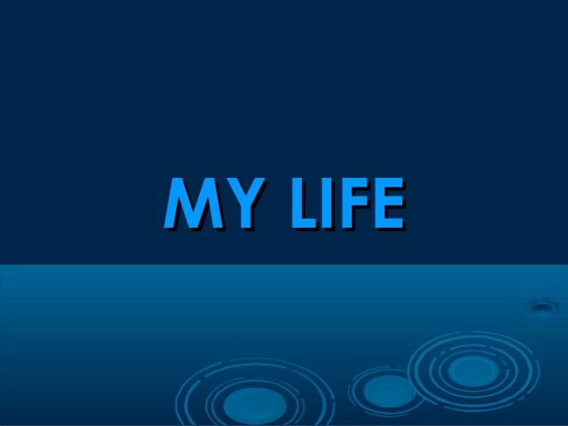 MY LIFEMY LIFE