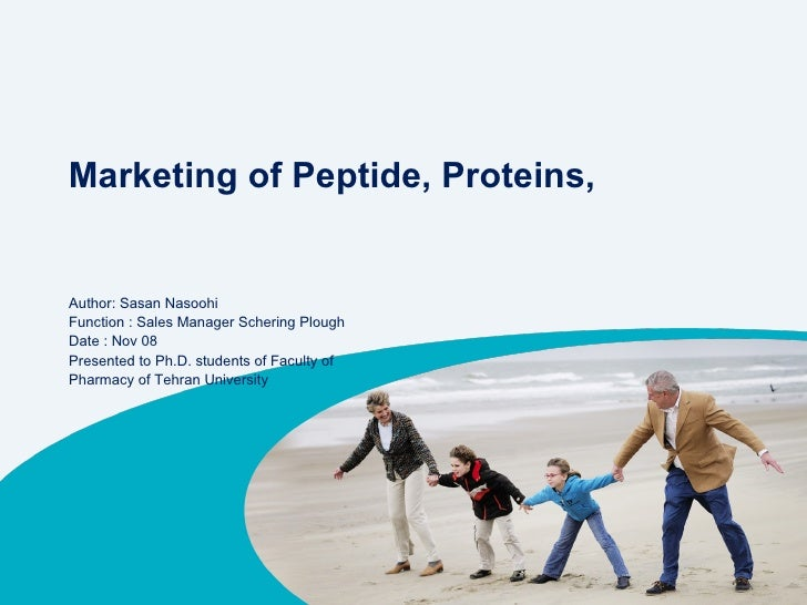 Marketing of Peptide, Proteins,  Author: Sasan Nasoohi Function : Sales Manager Schering Plough Date : Nov 08 Presented to...