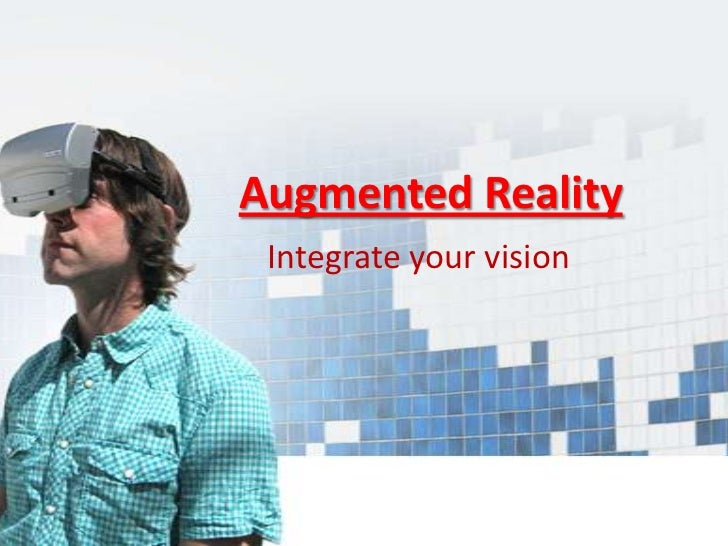 Augmented Reality Integrate your vision