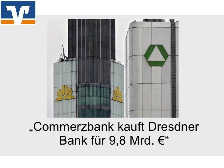 """"""" Commerzbank kauft Dresdner Bank für 9,8 Mrd. €"""""""