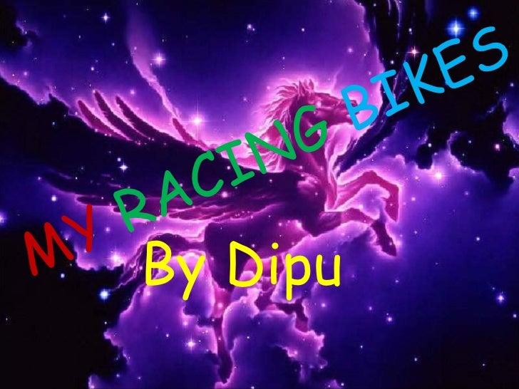 MY  RACING  BIKES By Dipu