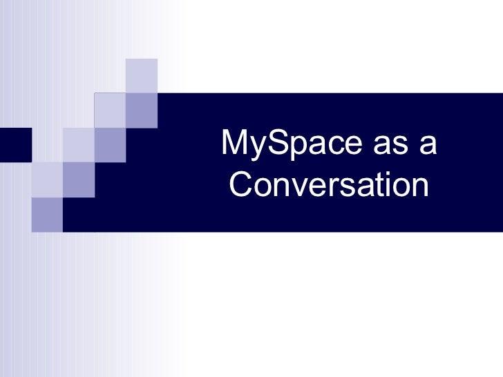 MySpace as a Conversation