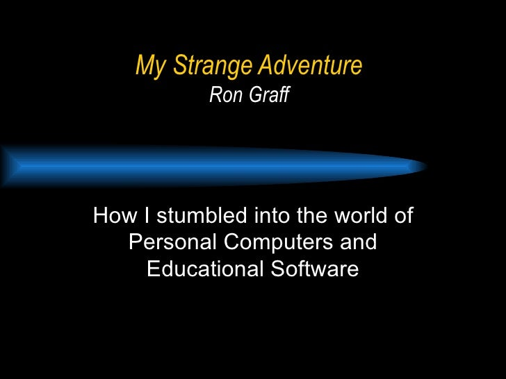 My Strange Adventure Ron Graff How I stumbled into the world of Personal Computers and Educational Software