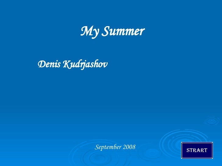 My Summer Denis Kudrjashov September 2008 Strart