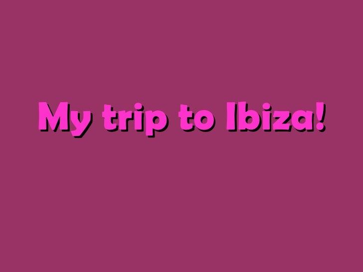 My Trip To Ibiza!