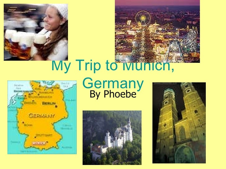 My Trip to Munich, Germany By Phoebe