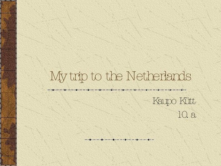 My   trip to the Netherlands Kaupo Kütt 10. a
