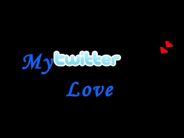 My Twitter Love