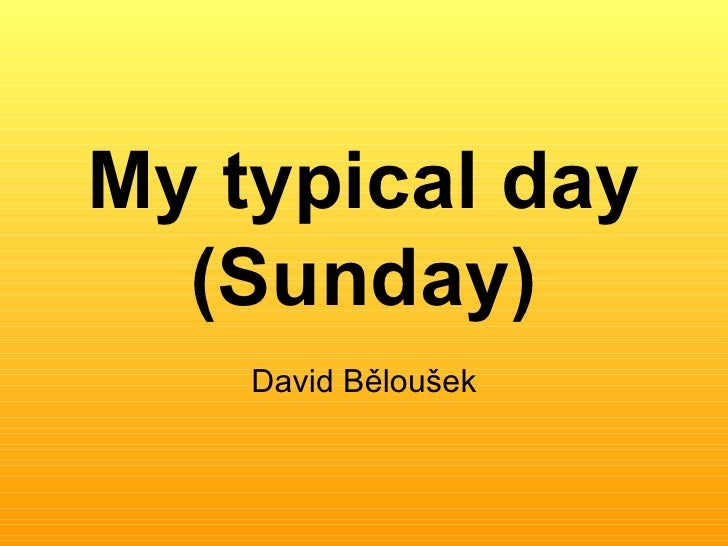 My typical day   (Sunday)     David Běloušek