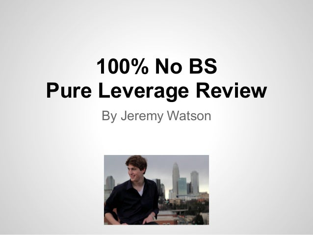 My 100% no bs pure leverage review