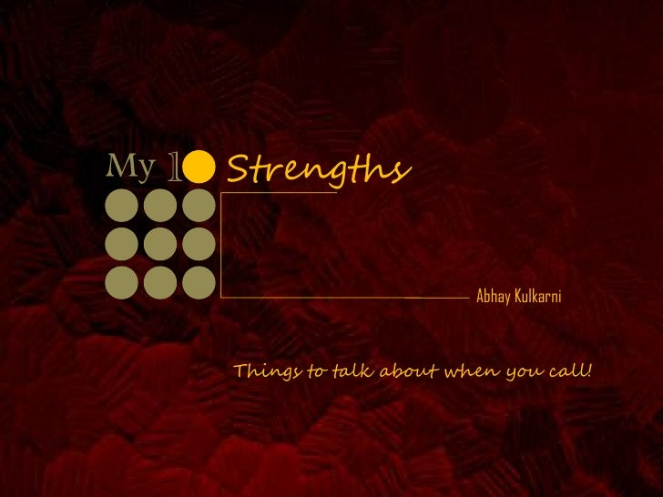 My 1   Strengths                                 Abhay Kulkarni           Things to talk about when you call!