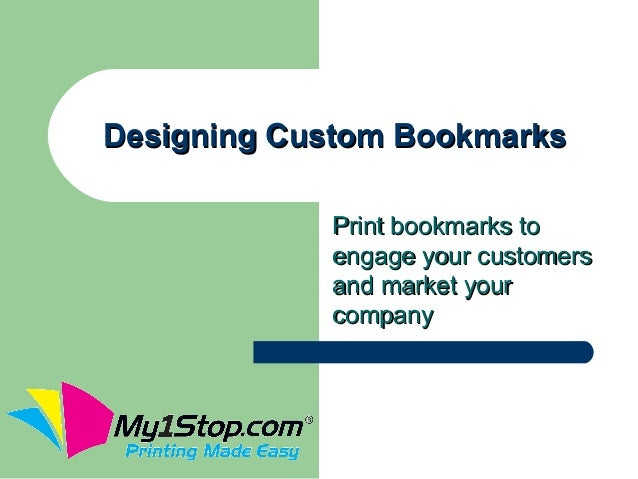 Designing Custom Bookmarks            Print bookmarks to            engage your customers            and market your      ...
