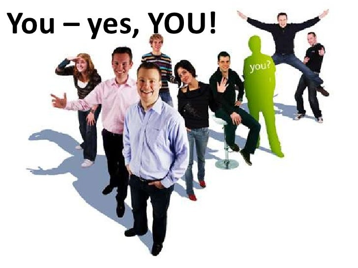 You – yes, YOU!<br />