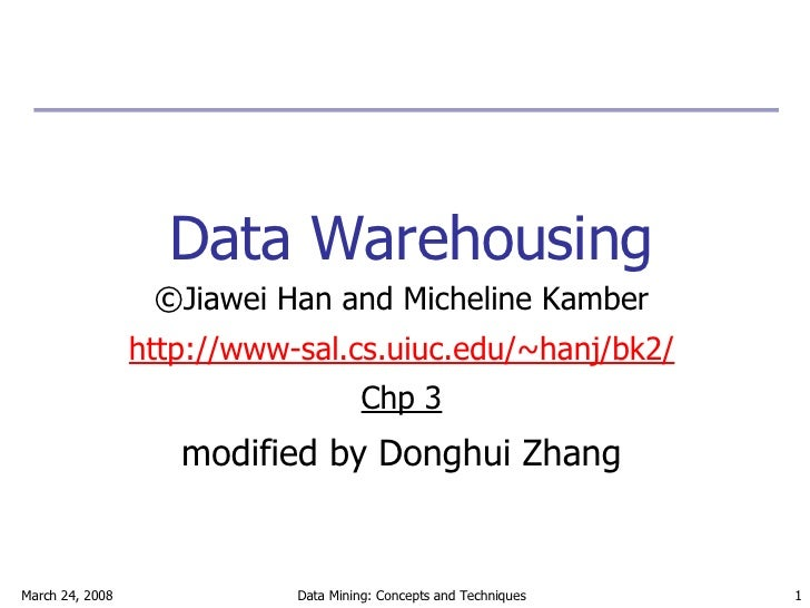 Data Warehousing <ul><li>©Jiawei Han and Micheline Kamber </li></ul><ul><li>http://www-sal.cs.uiuc.edu/~hanj/bk2/ </li></u...