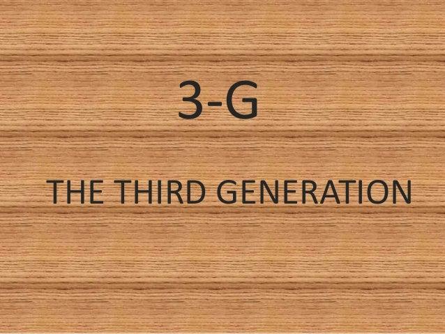 3-GTHE THIRD GENERATION