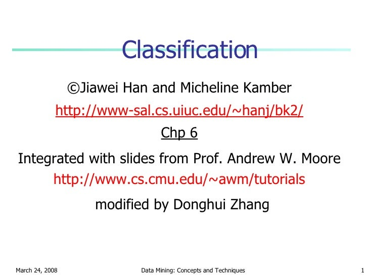 Classification <ul><li>©Jiawei Han and Micheline Kamber </li></ul><ul><li>http://www-sal.cs.uiuc.edu/~hanj/bk2/ </li></ul>...