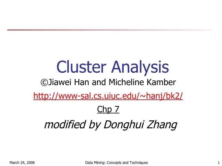 Cluster Analysis <ul><li>©Jiawei Han and Micheline Kamber </li></ul><ul><li>http://www-sal.cs.uiuc.edu/~hanj/bk2/ </li></u...