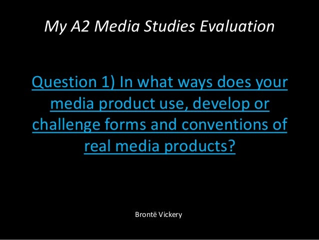 My A2 Media Studies EvaluationQuestion 1) In what ways does yourmedia product use, develop orchallenge forms and conventio...